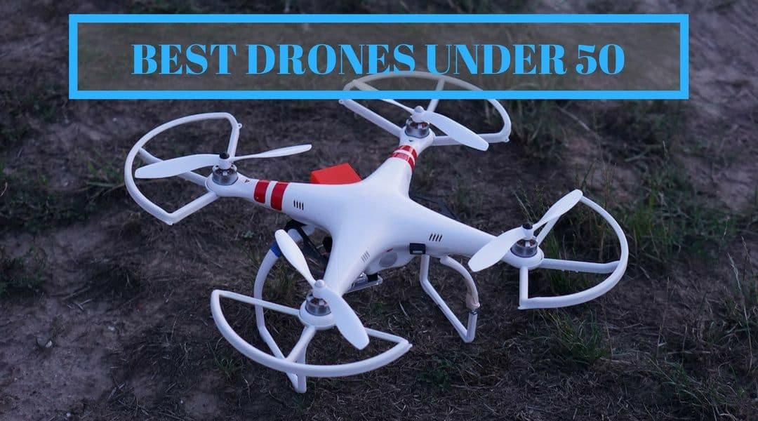 The Ten Best Drones Under 50
