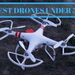 The Ten Best Drones Under 50